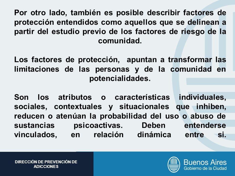 Por otro lado, también es posible describir factores de protección entendidos como aquellos que se delinean a partir del estudio previo de los factores de riesgo de la comunidad.