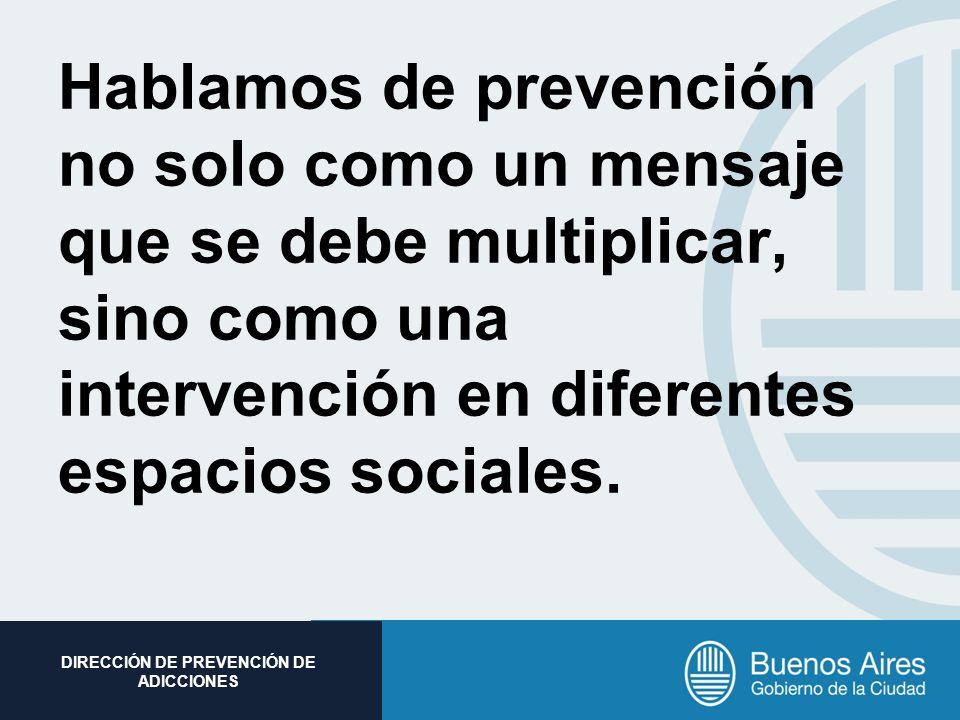 Hablamos de prevención no solo como un mensaje que se debe multiplicar, sino como una intervención en diferentes espacios sociales.