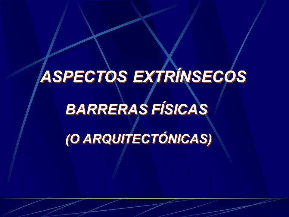 ASPECTOS EXTRÍNSECOS BARRERAS FÍSICAS (O ARQUITECTÓNICAS)