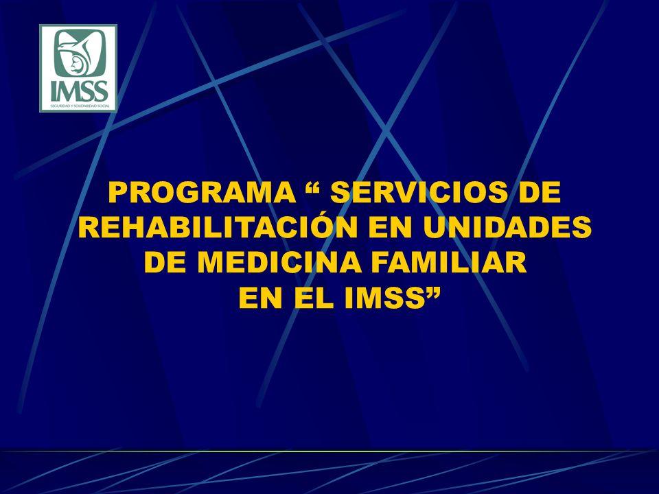 PROGRAMA SERVICIOS DE REHABILITACIÓN EN UNIDADES DE MEDICINA FAMILIAR EN EL IMSS