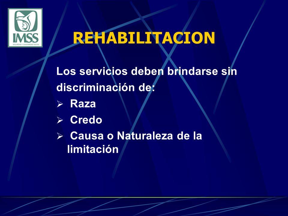 REHABILITACION Los servicios deben brindarse sin discriminación de: