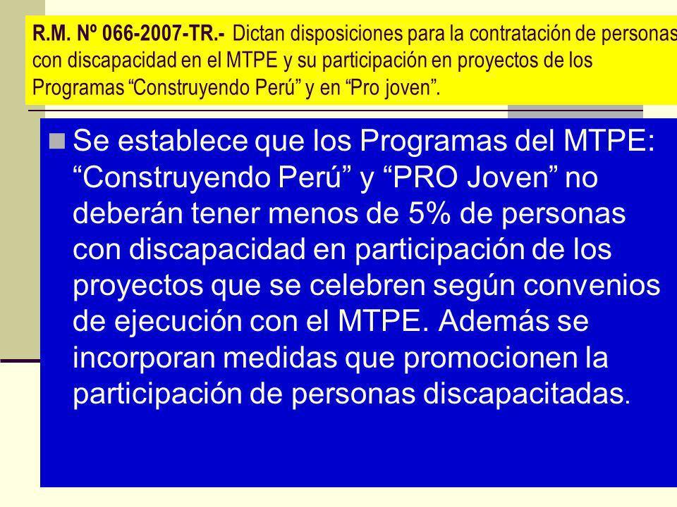 R.M. Nº 066-2007-TR.- Dictan disposiciones para la contratación de personas con discapacidad en el MTPE y su participación en proyectos de los Programas Construyendo Perú y en Pro joven .