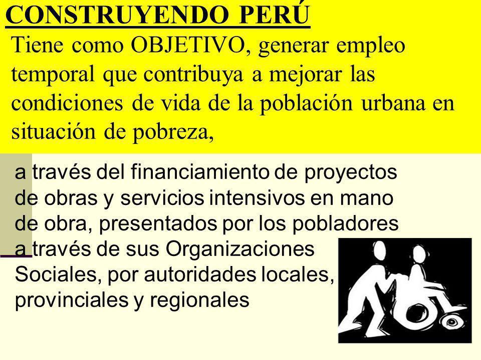 CONSTRUYENDO PERÚ Tiene como OBJETIVO, generar empleo temporal que contribuya a mejorar las condiciones de vida de la población urbana en situación de pobreza,