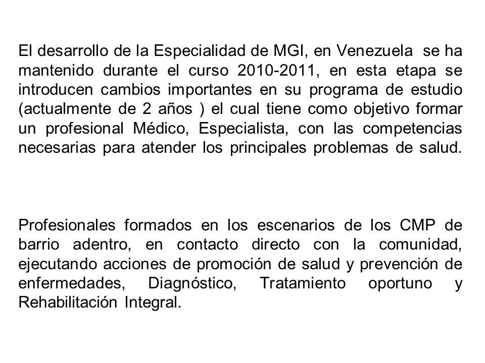 El desarrollo de la Especialidad de MGI, en Venezuela se ha mantenido durante el curso 2010-2011, en esta etapa se introducen cambios importantes en su programa de estudio (actualmente de 2 años ) el cual tiene como objetivo formar un profesional Médico, Especialista, con las competencias necesarias para atender los principales problemas de salud.