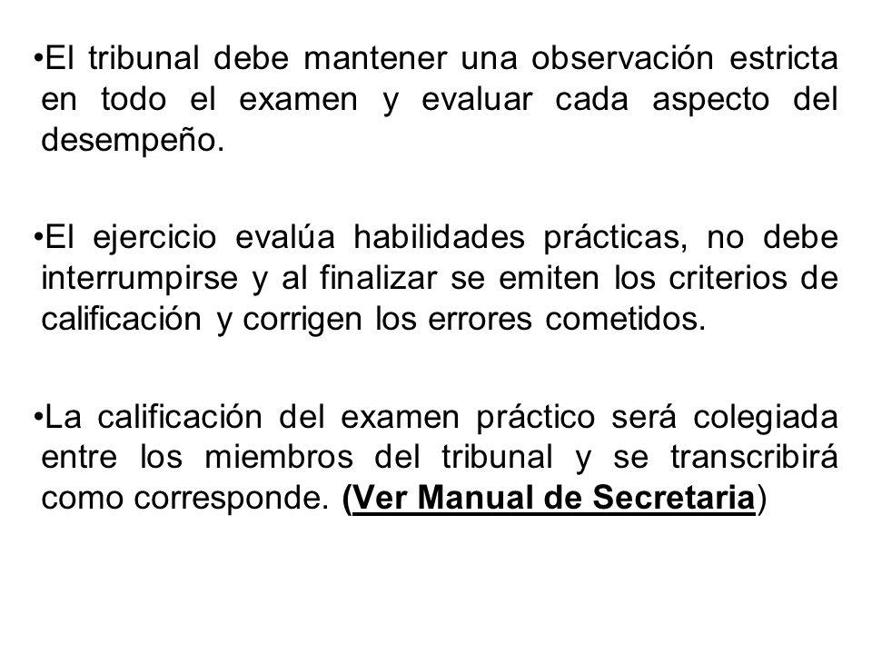 El tribunal debe mantener una observación estricta en todo el examen y evaluar cada aspecto del desempeño.