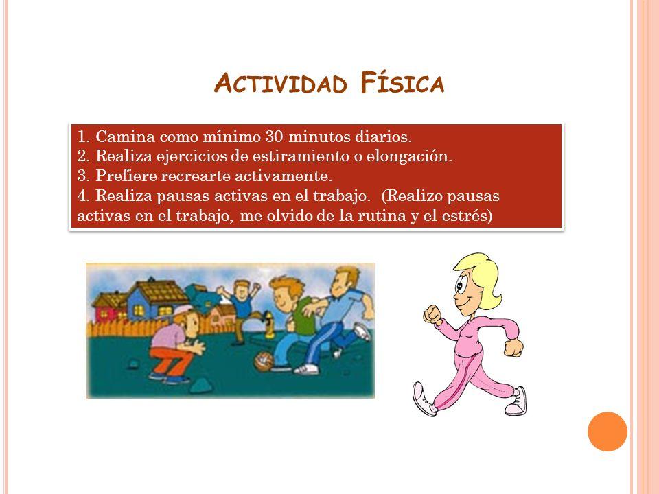 Actividad Física 1. Camina como mínimo 30 minutos diarios.