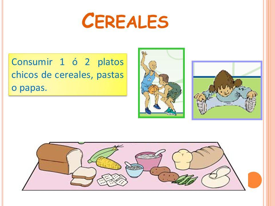 Cereales Consumir 1 ó 2 platos chicos de cereales, pastas o papas.