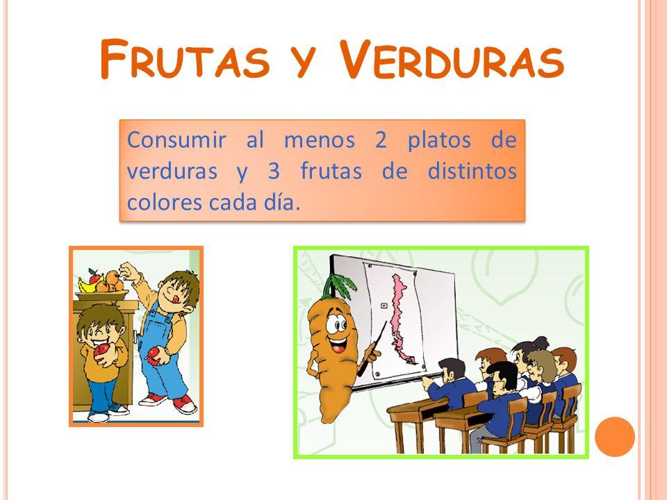 Frutas y Verduras Consumir al menos 2 platos de verduras y 3 frutas de distintos colores cada día.
