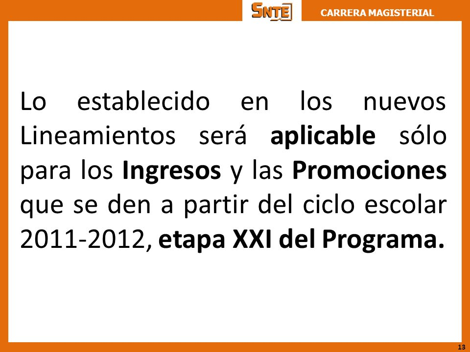 Lo establecido en los nuevos Lineamientos será aplicable sólo para los Ingresos y las Promociones que se den a partir del ciclo escolar 2011-2012, etapa XXI del Programa.