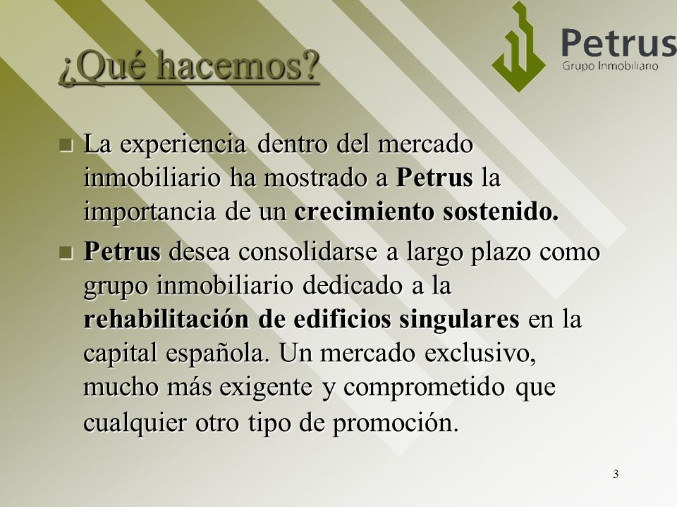 ¿Qué hacemos La experiencia dentro del mercado inmobiliario ha mostrado a Petrus la importancia de un crecimiento sostenido.
