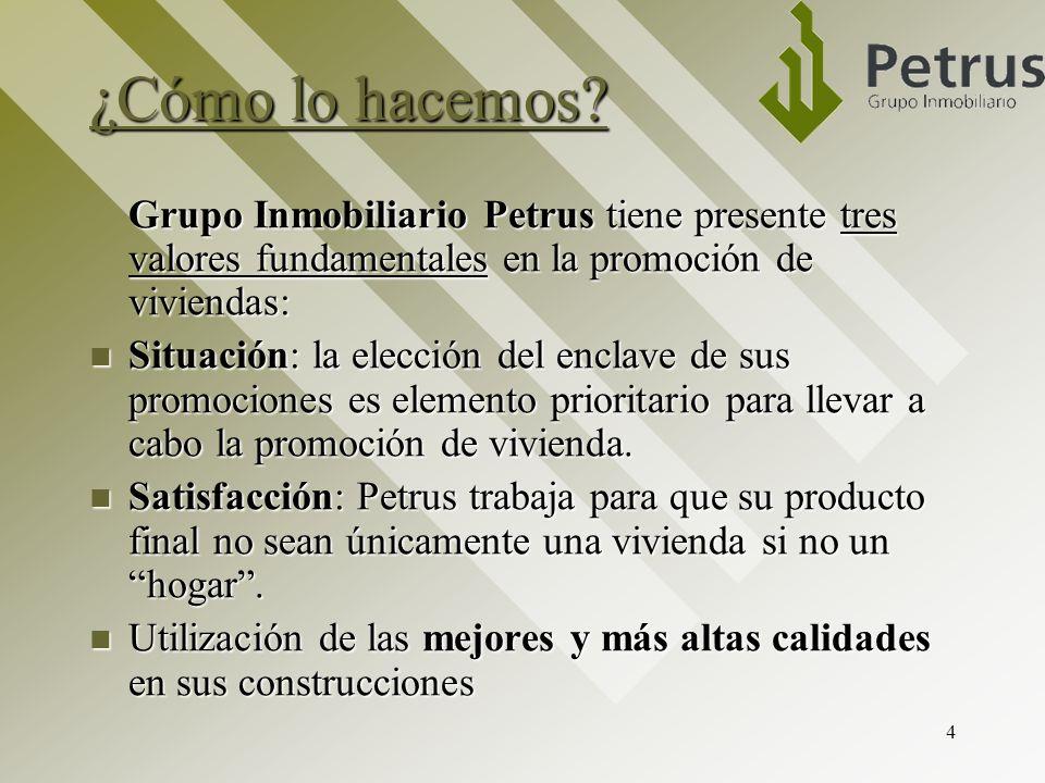 ¿Cómo lo hacemos Grupo Inmobiliario Petrus tiene presente tres valores fundamentales en la promoción de viviendas: