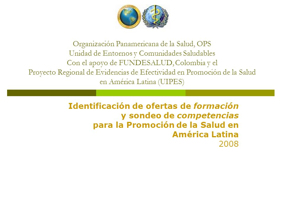Organización Panamericana de la Salud, OPS Unidad de Entornos y Comunidades Saludables Con el apoyo de FUNDESALUD, Colombia y el Proyecto Regional de Evidencias de Efectividad en Promoción de la Salud en América Latina (UIPES)