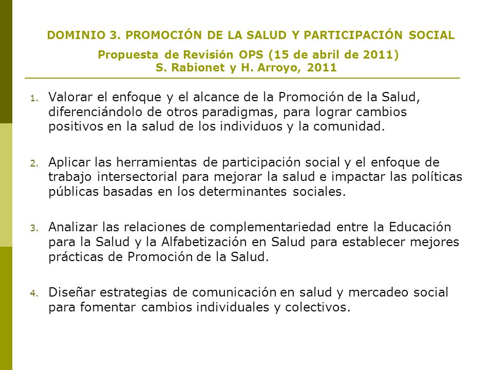 DOMINIO 3. PROMOCIÓN DE LA SALUD Y PARTICIPACIÓN SOCIAL Propuesta de Revisión OPS (15 de abril de 2011) S. Rabionet y H. Arroyo, 2011