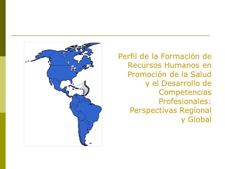 Perfil de la Formación de Recursos Humanos en Promoción de la Salud y el Desarrollo de Competencias Profesionales: Perspectivas Regional y Global
