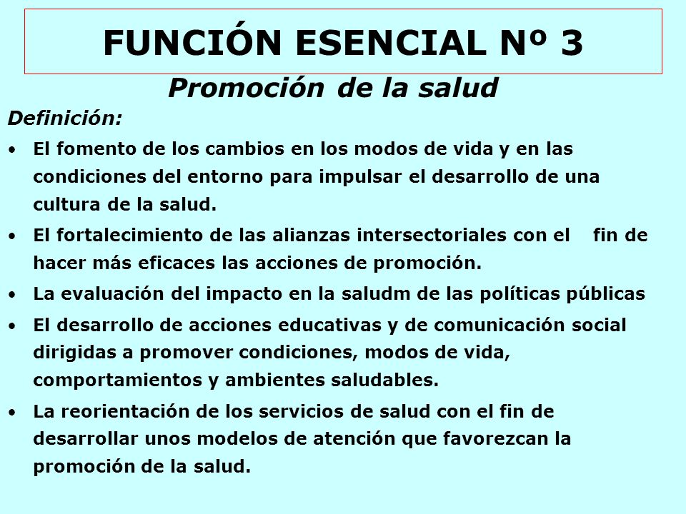 FUNCIÓN ESENCIAL Nº 3 Promoción de la salud Definición: