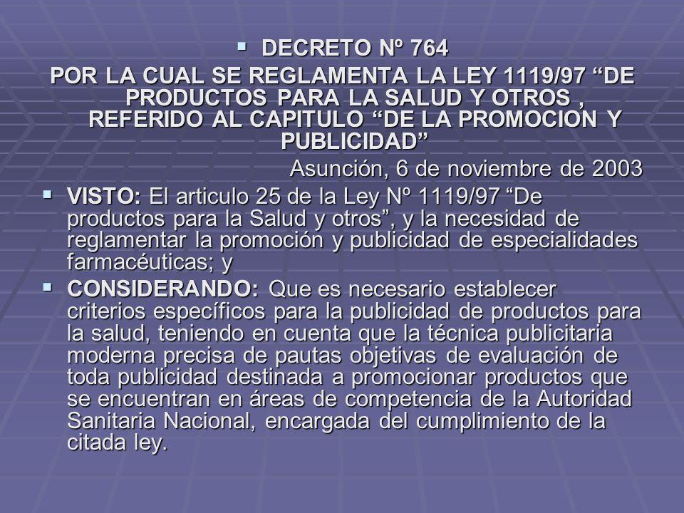 DECRETO Nº 764 POR LA CUAL SE REGLAMENTA LA LEY 1119/97 DE PRODUCTOS PARA LA SALUD Y OTROS , REFERIDO AL CAPITULO DE LA PROMOCION Y PUBLICIDAD