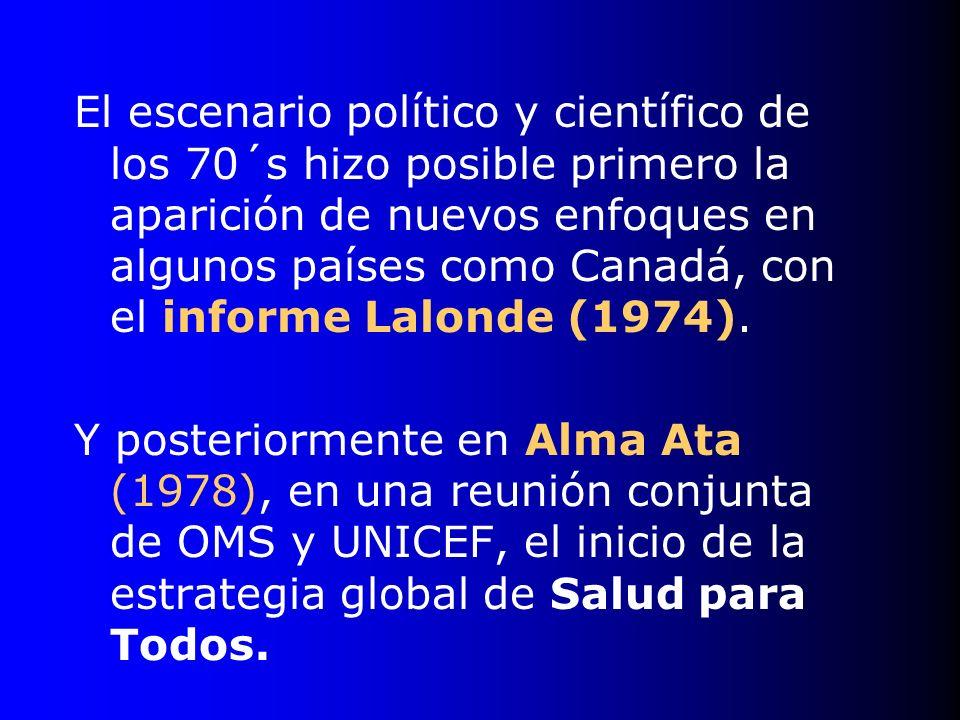 El escenario político y científico de los 70´s hizo posible primero la aparición de nuevos enfoques en algunos países como Canadá, con el informe Lalonde (1974).