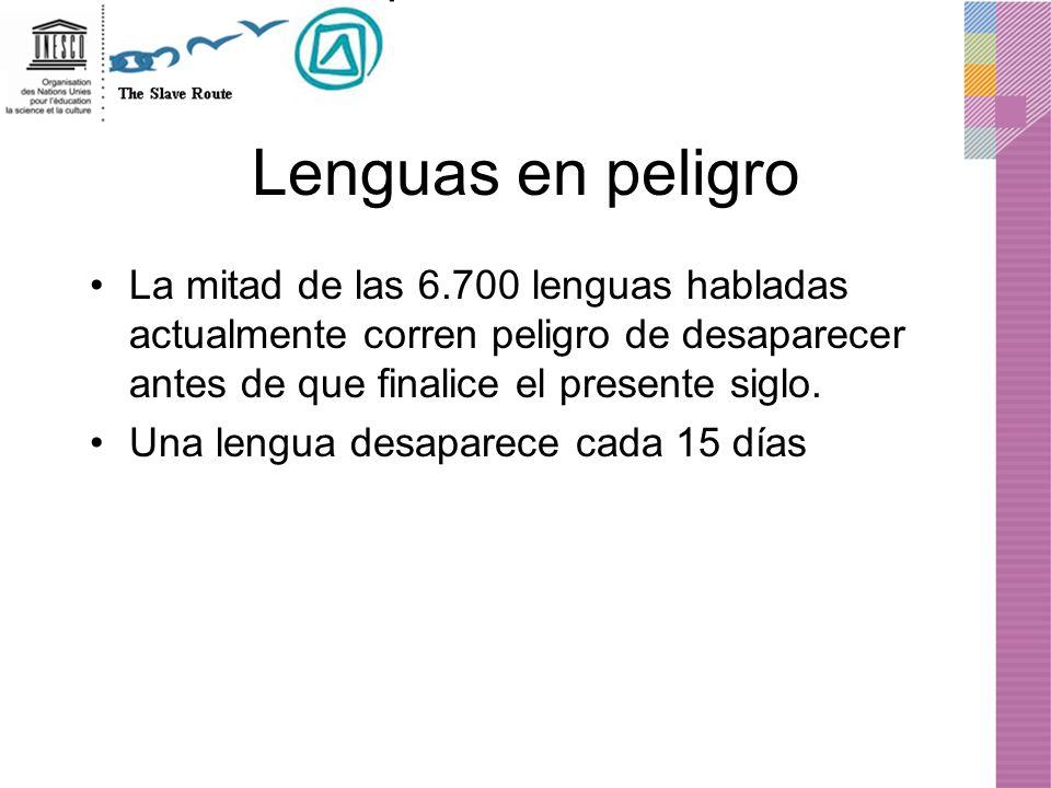 Lenguas en peligro La mitad de las 6.700 lenguas habladas actualmente corren peligro de desaparecer antes de que finalice el presente siglo.