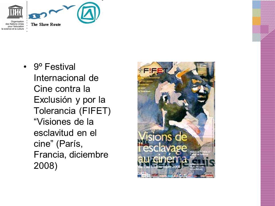 9º Festival Internacional de Cine contra la Exclusión y por la Tolerancia (FIFET) Visiones de la esclavitud en el cine (París, Francia, diciembre 2008)