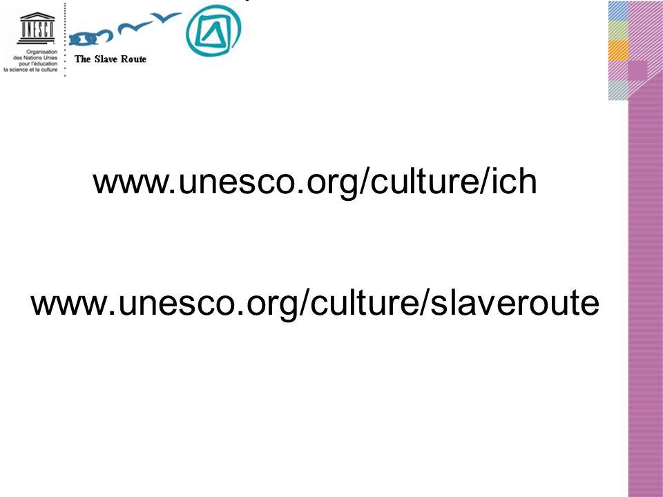 www.unesco.org/culture/ich www.unesco.org/culture/slaveroute