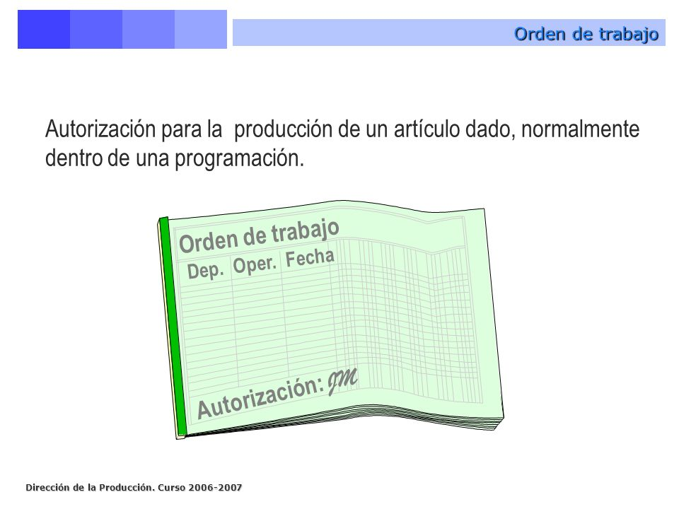 Orden de trabajo Autorización para la producción de un artículo dado, normalmente dentro de una programación.
