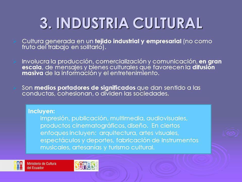3. INDUSTRIA CULTURAL Cultura generada en un tejido industrial y empresarial (no como fruto del trabajo en solitario).