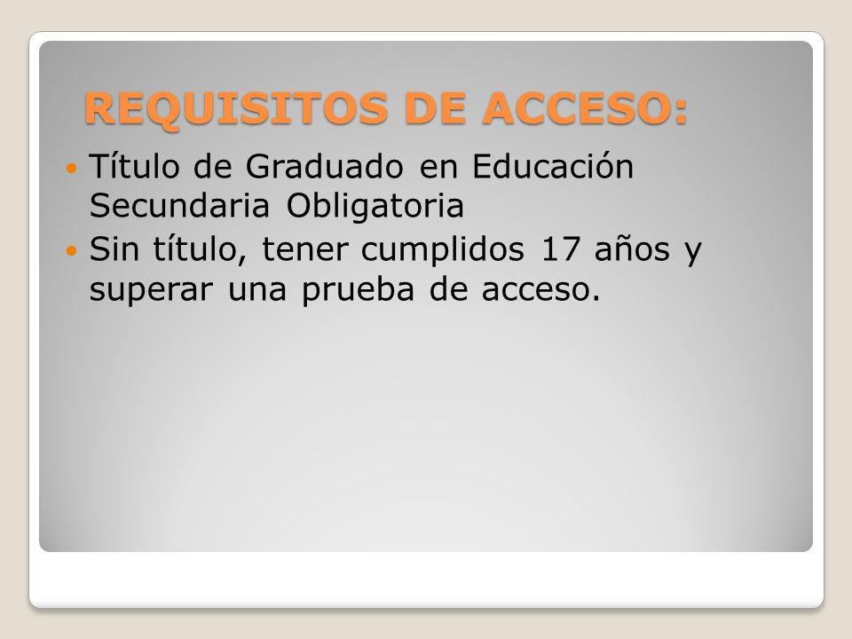 REQUISITOS DE ACCESO: Título de Graduado en Educación Secundaria Obligatoria.