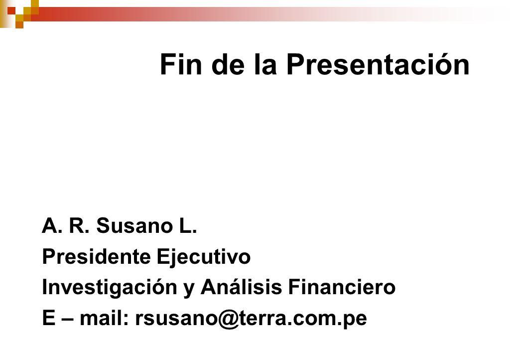Fin de la Presentación A. R. Susano L. Presidente Ejecutivo
