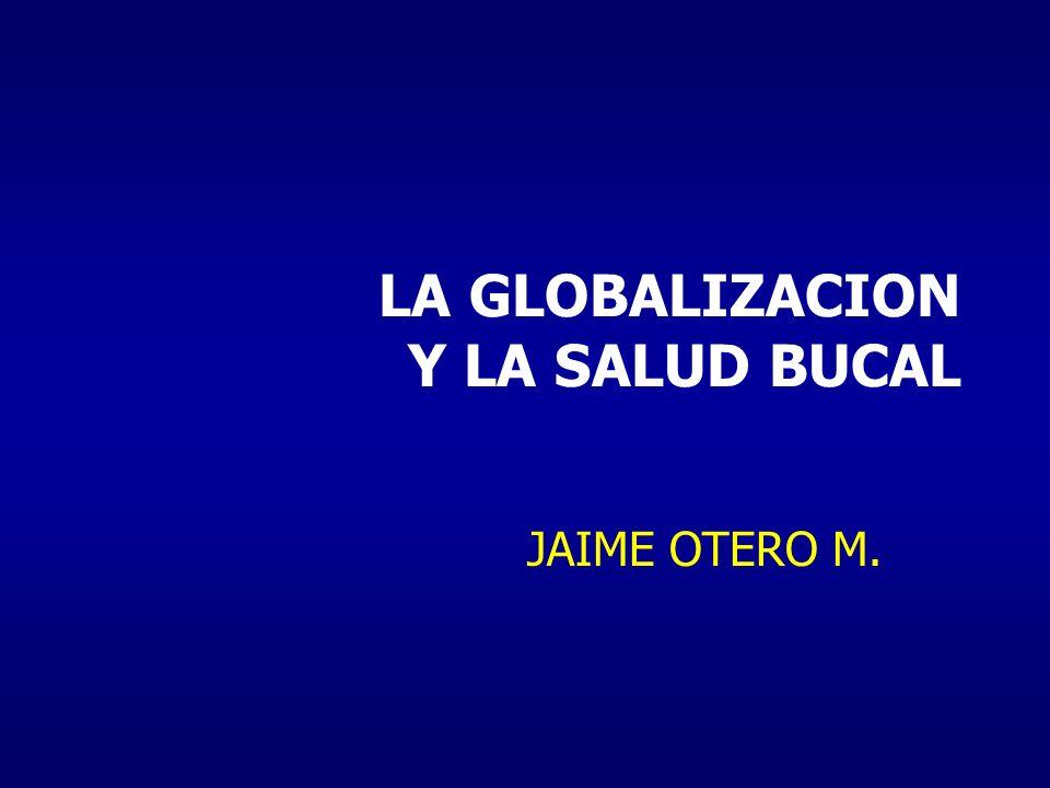 LA GLOBALIZACION Y LA SALUD BUCAL
