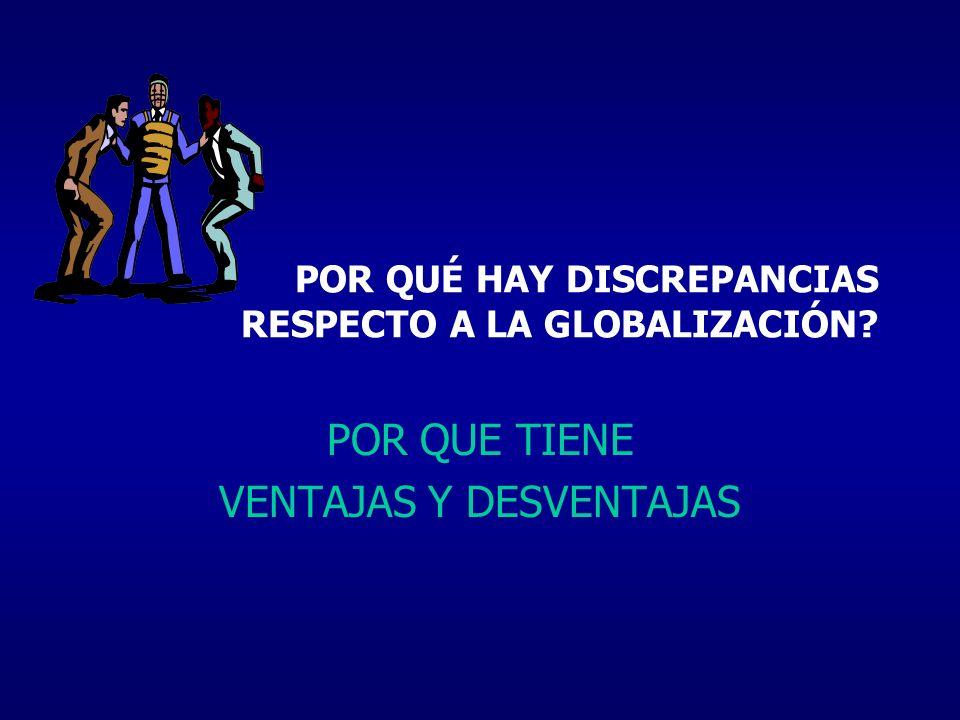 POR QUÉ HAY DISCREPANCIAS RESPECTO A LA GLOBALIZACIÓN