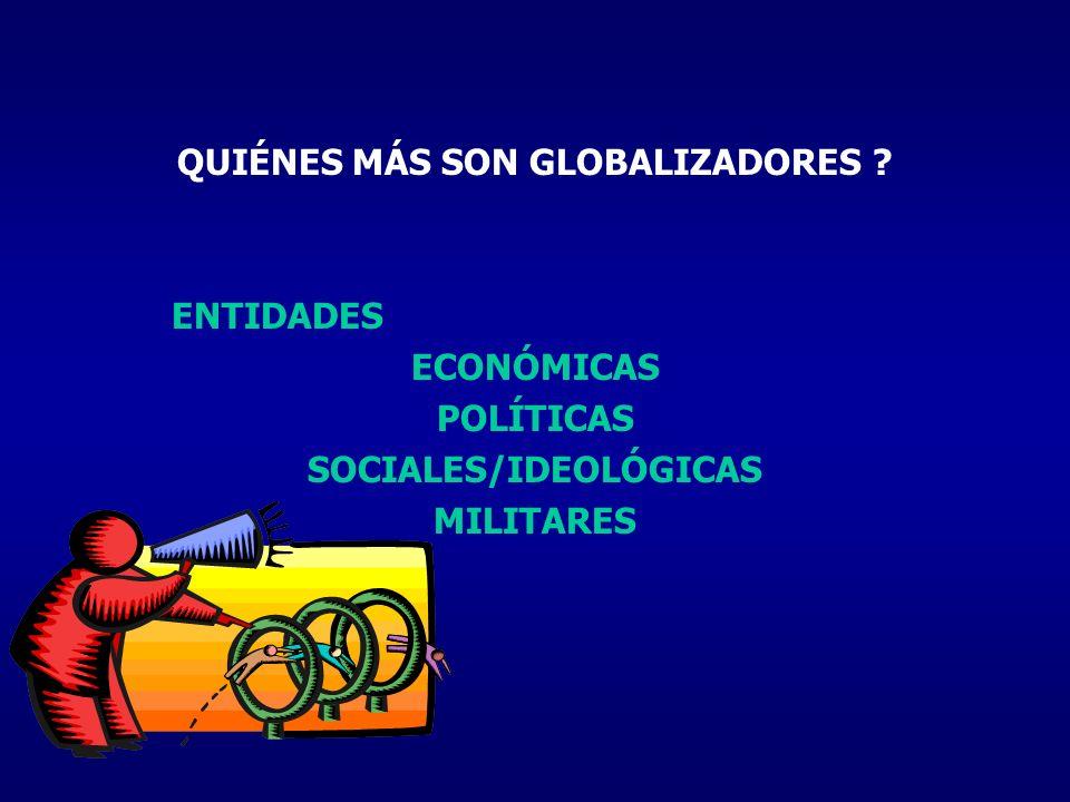 QUIÉNES MÁS SON GLOBALIZADORES SOCIALES/IDEOLÓGICAS