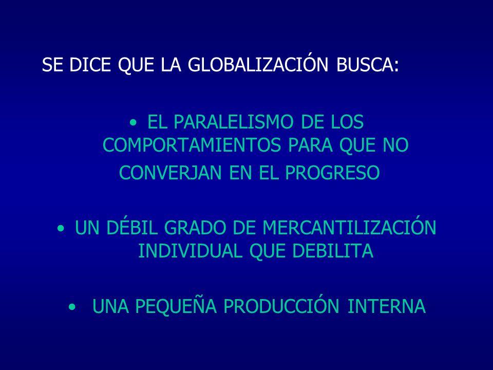 SE DICE QUE LA GLOBALIZACIÓN BUSCA: