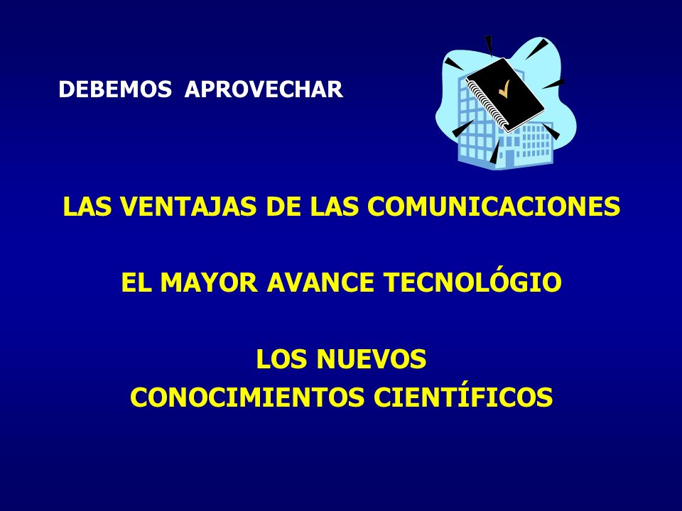 LAS VENTAJAS DE LAS COMUNICACIONES EL MAYOR AVANCE TECNOLÓGIO