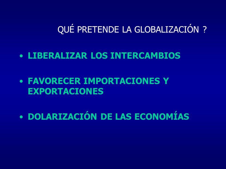QUÉ PRETENDE LA GLOBALIZACIÓN