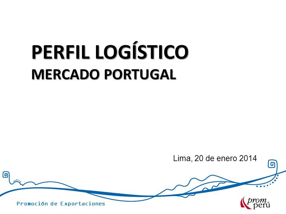 PERFIL LOGÍSTICO MERCADO PORTUGAL Lima, 20 de enero 2014