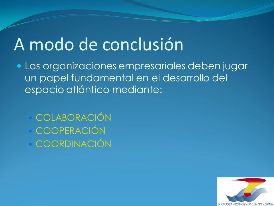 A modo de conclusión Las organizaciones empresariales deben jugar un papel fundamental en el desarrollo del espacio atlántico mediante:
