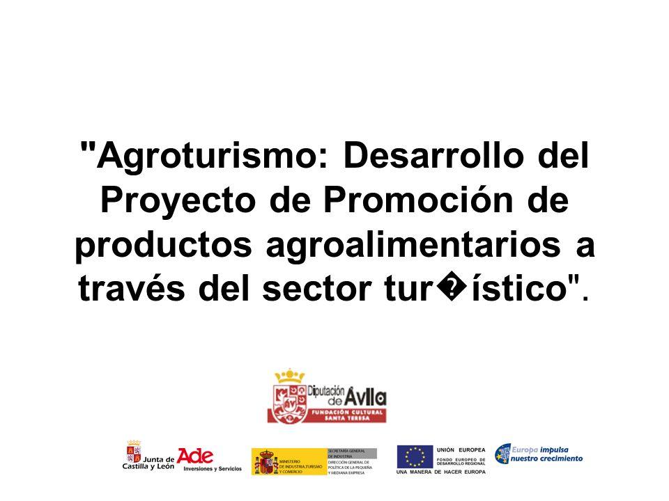 Agroturismo: Desarrollo del Proyecto de Promoción de productos agroalimentarios a través del sector tur�ístico .