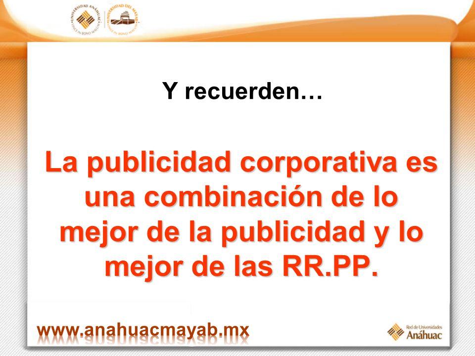 Y recuerden… La publicidad corporativa es una combinación de lo mejor de la publicidad y lo mejor de las RR.PP.