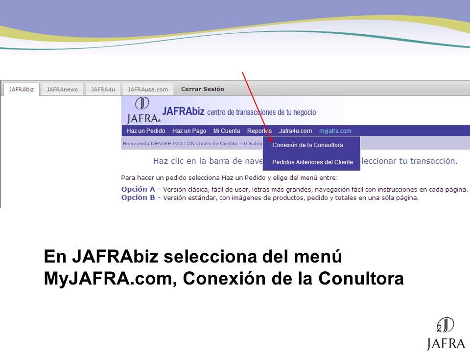 En JAFRAbiz selecciona del menú MyJAFRA.com, Conexión de la Conultora