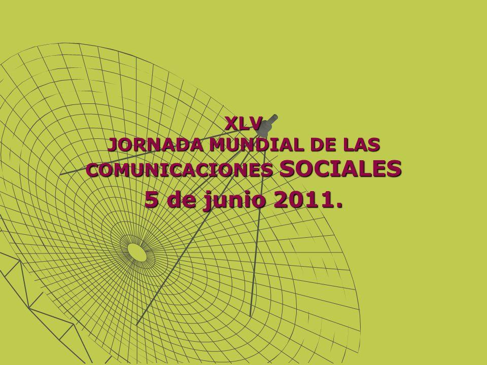 XLV JORNADA MUNDIAL DE LAS COMUNICACIONES SOCIALES 5 de junio 2011.