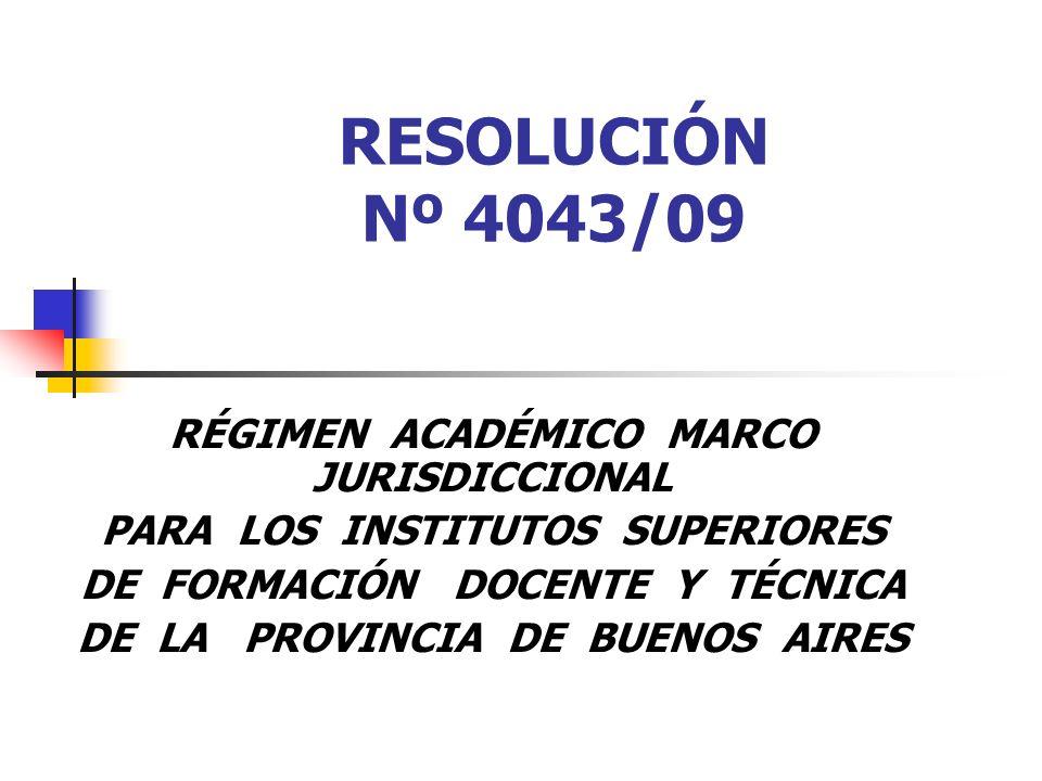 RESOLUCIÓN Nº 4043/09 RÉGIMEN ACADÉMICO MARCO JURISDICCIONAL