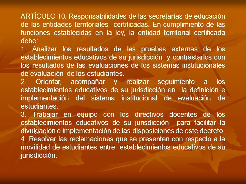 ARTÍCULO 10. Responsabilidades de las secretarías de educación de las entidades territoriales certificadas. En cumplimiento de las funciones establecidas en la ley, la entidad territorial certificada debe: