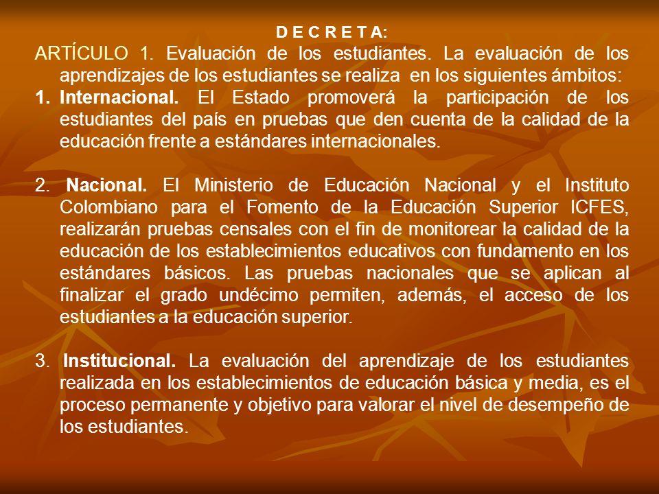 D E C R E T A: ARTÍCULO 1. Evaluación de los estudiantes. La evaluación de los aprendizajes de los estudiantes se realiza en los siguientes ámbitos: