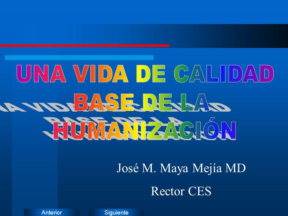 UNA VIDA DE CALIDAD BASE DE LA HUMANIZACIÓN José M. Maya Mejía MD
