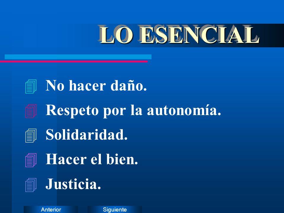 LO ESENCIAL No hacer daño. Respeto por la autonomía. Solidaridad.