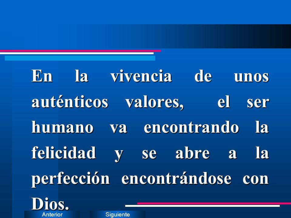 En la vivencia de unos auténticos valores, el ser humano va encontrando la felicidad y se abre a la perfección encontrándose con Dios.