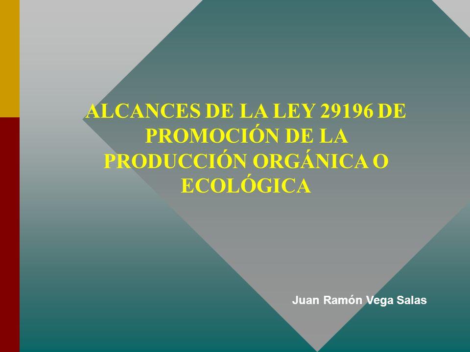 ALCANCES DE LA LEY 29196 DE PROMOCIÓN DE LA PRODUCCIÓN ORGÁNICA O ECOLÓGICA