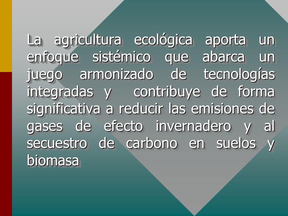 La agricultura ecológica aporta un enfoque sistémico que abarca un juego armonizado de tecnologías integradas y contribuye de forma significativa a reducir las emisiones de gases de efecto invernadero y al secuestro de carbono en suelos y biomasa
