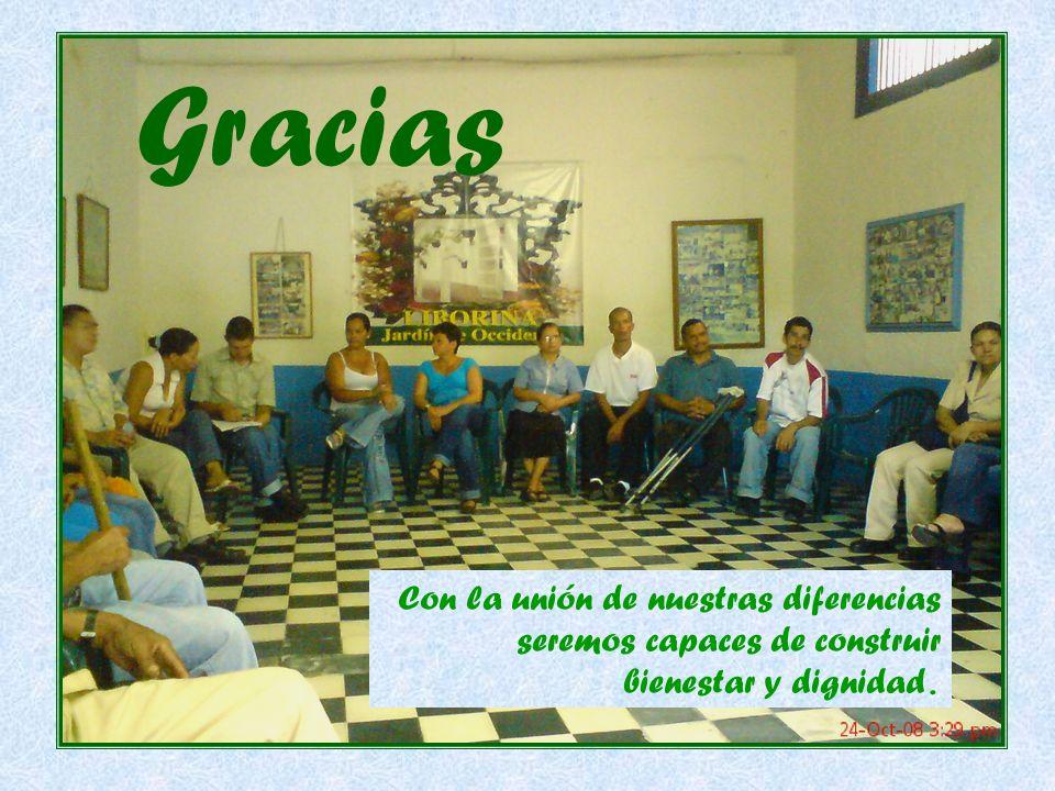Gracias Con la unión de nuestras diferencias seremos capaces de construir bienestar y dignidad.