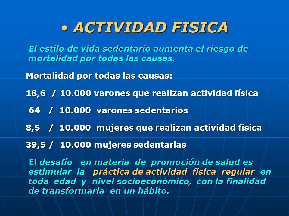 ACTIVIDAD FISICA El estilo de vida sedentario aumenta el riesgo de mortalidad por todas las causas.